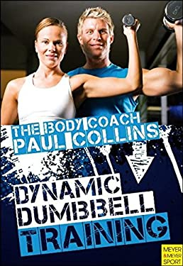 Dynamic Dumbbell Training: The Ultimate Guide to Strength and Power Training with Australia's Body Coach 9781841263106