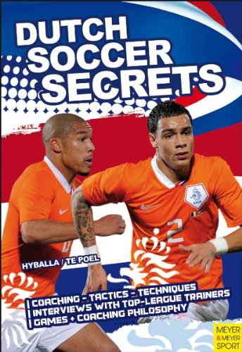 Dutch Soccer Secrets: Playing and Coaching Philosophy - Coaching - Tactics - Technique 9781841263274