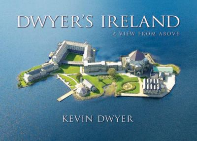 Dwyer's Ireland: A View from Above 9781848890633