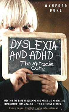 Dyslexia and ADHD: The Miracle Cure 9781844545124