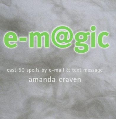 E-Magic: Cast 50 Spells by E-mail & Text Message 9781842224229