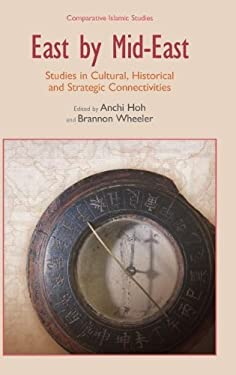 East by Mid-East: Studies in Cultural, Historical and Strategic Connectivities 9781845539337
