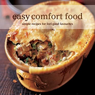 Easy Comfort Food: Simple Recipes for Feel-Good Favorites 9781845977474