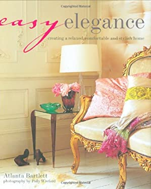 Easy Elegance: Creating a Relaxed, Comfortable and Stylish Home 9781845978501