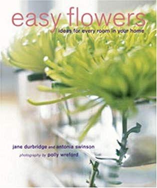 Easy Flowers: Stylish Flower-Arranging Ideas for Every Room of Your Home 9781845974046