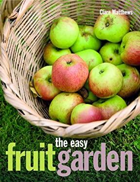 The Easy Fruit Garden 9781847738585
