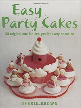 Easy Party Cakes: 30 Original and Fun Designs for Every Occasion 9781845376185