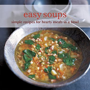 Easy Soups: Simple Recipes for Hearty Meals in a Bowl 9781849750455