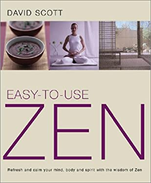 Easy-To-Use Zen: Refresh and Calm Your Mind, Body and Spirit with the Wisdom of Zen 9781843335870