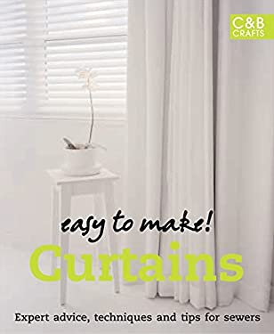 Easy to Make! Curtains & Blinds: Expert Advice, Techniques and Tips for Window Treatments 9781843405726