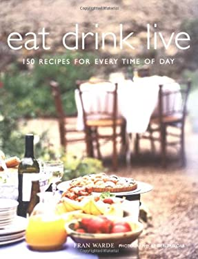 Eat Drink Live: 150 Recipes for Every Time of Day 9781841728261
