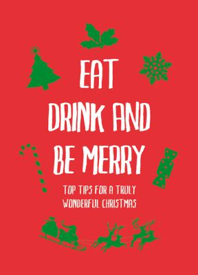 Eat, Drink and Be Merry: Top Tips for a Truly Wonderful Christmas