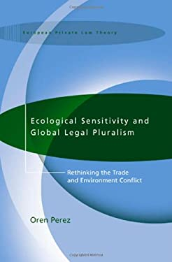 Ecological Sensitivity and Global Legal Pluralism: Rethinking the Trade and Environment Conflict 9781841133485