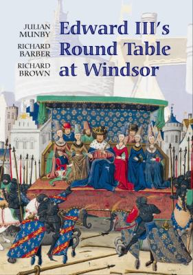 Edward III's Round Table at Windsor: The House of the Round Table and the Windsor Festival of 1344 9781843833918
