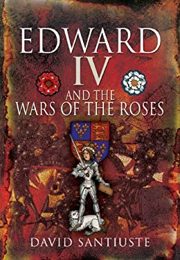 Edward IV and the Wars of the Roses 9781844159307
