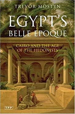 Egypt's Belle Epoque: Cairo and the Age of the Hedonists 9781845112400