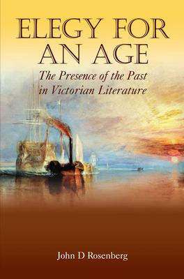 Elegy for an Age: The Presence of the Past in Victorian Literature 9781843311546