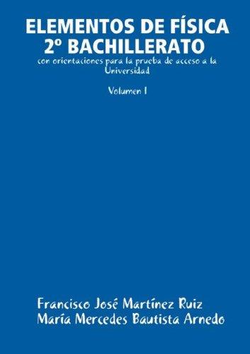 Elementos de Fsica 2 Bachillerato Con Orientaciones Para La Prueba de Acceso a la Universidad (Volumen I) 9781847991744