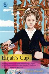 Elijah's Cup: A Family's Journey Into the Community and Culture of High-Functioning Autism and Asperger's Syndrome 7477974