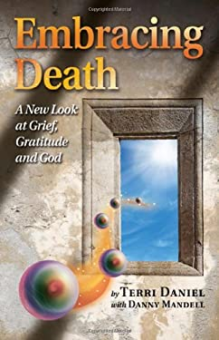 Embracing Death: A New Look at Grief, Gratitude and God 9781846943607