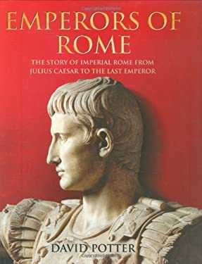 Emperors of Rome: The Story of Imperial Rome from Julius Caesar to the Last Emperor 9781847240101