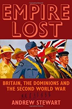 Empire Lost: Britain, the Dominions and the Second World War 9781847252449