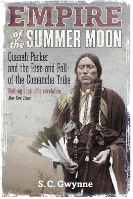 Empire of the Summer Moon: Quanah Parker and the Rise and Fall of the Comanches, the Most Powerful Indian Tribe in American History 9781849017039