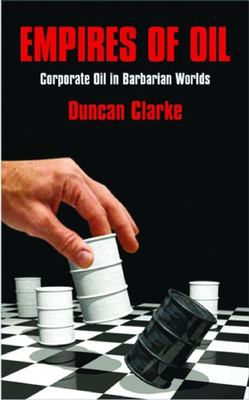 Empires of Oil: Corporate Oil in Barbarian Worlds 9781846680465