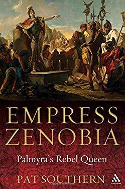 Empress Zenobia: Palmyra's Rebel Queen 9781847250346