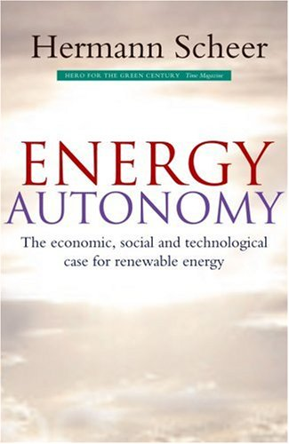 Energy Autonomy: The Economic, Social and Technological Case for Renewable Energy 9781844073559