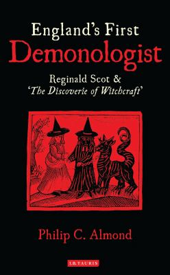 England's First Demonologist: Reginald Scot & 'The Discoverie of Witchcraft' 9781848857933