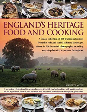 England's Heritage Food and Cooking: A Classic Collection of 160 Traditional Recipes from This Rich and Varied Culinary Landscape, Shown in 750 Beauti 9781844769322