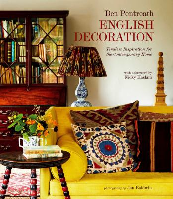 English Decoration: Timeless Inspiration for the Contemporary Home. Ben Pentreath 9781849752664