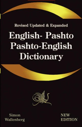 English - Pashto, Pashto - English Dictionary: A Modern Dictionary of the Pakhto, Pushto, Pukhto Pashtoe, Pashtu, Pushtu, Pushtoo, Pathan, or Afghan L 9781843560081