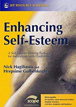 Enhancing Self-Esteem: A Self-Esteem Training Package for Individuals with Disabilities 9781843103530