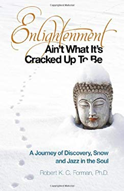 Enlightenment Ain't What It's Cracked Up to Be: A Journey of Discovery, Snow and Jazz in the Soul 9781846946745