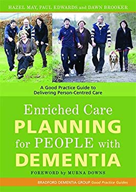 Enriched Care Planning for People with Dementia: A Good Practice Guide for Delivering Person-Centered Care 9781843104056