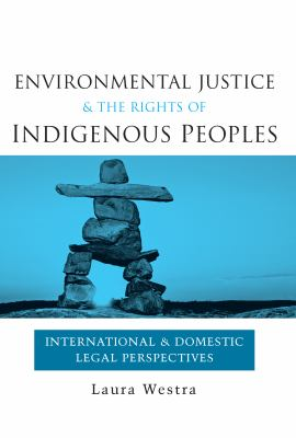 Environmental Justice and the Rights of Indigenous Peoples: International and Domestic Legal Perspectives 9781844074853