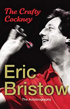The Crafty Cockney: Eric Bristow: The Autobiography 9781846055522