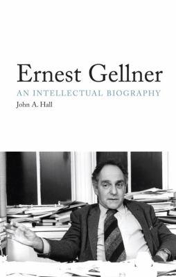 Ernest Gellner: An Intellectual Biography 9781844676026