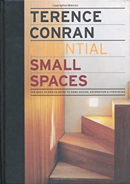 Essential Small Spaces: The Back to Basics Guides to Home Design, Decoration, & Furnishing 9781840915525