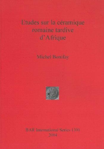 Etudes Sur la Ceramique Romaine Tardive D'Afrique 9781841716510