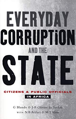 Everyday Corruption and the State: Citizens and Public Officials in Africa 9781842775639