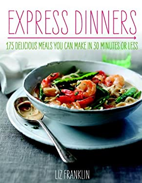 Express Dinners: 175 Delicious Meals You Can Make in 30 Minutes or Less 9781848990265