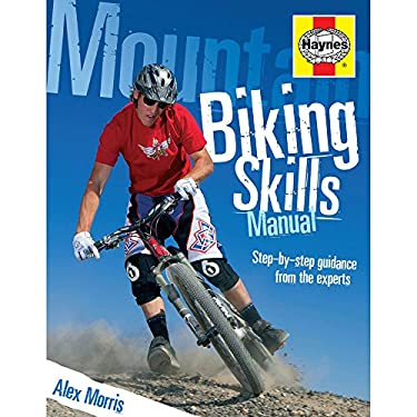 Mountain Biking Skills Manual: Step-By-Step Guidance from the Experts 9781844254422