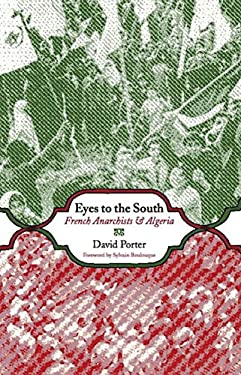 Eyes to the South: French Anarchists and Algeria 9781849350761