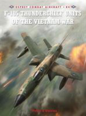 F-105 Thunderchief Units of the Vietnam War 9781846034923
