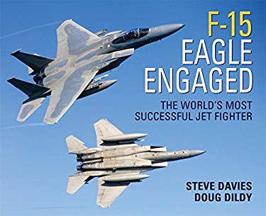 F-15 Eagle Engaged: The World's Most Successful Jet Fighter 9781846031694