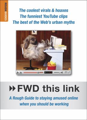 FWD This Link: A Rough Guide to Staying Amused Online When You Should Be Working 9781848360198