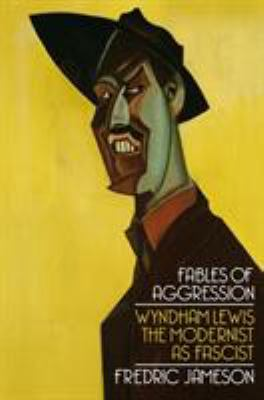 Fables of Aggression: Wyndham Lewis, the Modernist as Fascist 9781844672790